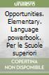 Opportunities. Elementary. Language powerbook. Per le Scuole superiori libro