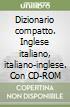 Dizionario compatto. Inglese italiano, italiano-inglese. Con CD-ROM libro