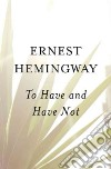 To Have and Have Not libro in lingua di Hemingway Ernest