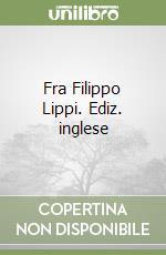 Fra Filippo Lippi. Ediz. inglese libro di Ruda Jeffrey