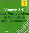 Vitamin 3-D. New perspective in sculpture and installation libro