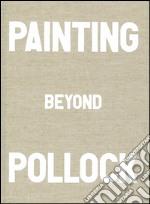 Painting beyond Pollock libro