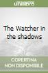 The Watcher in the shadows libro