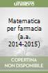 Matematica per farmacia (a.a. 2014-2015)