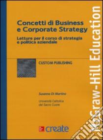 Concetti di business e corporate strategy. Letture per il corso di strategia e politica aziendale libro di Di Martino Susanna