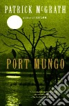 Port Mungo libro di McGrath Patrick