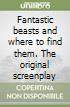 Fantastic beasts and where to find them. The original screenplay  libro