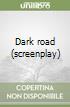 Dark road (screenplay) libro