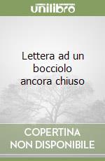 Lettera ad un bocciolo ancora chiuso libro di Monopoli Antonio M.