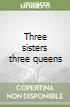 Three sisters three queens libro