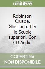 Robinson Crusoe. Glossario. Con CD Audio. Per le Scuole superiori libro di Defoe Daniel