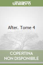 After. Tome 4 libro di Todd Anna