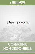 After. Tome 5 libro di Todd Anna