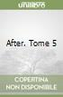 After. Tome 5 libro