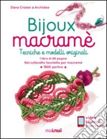 Bijoux macramé. Tecniche e modelli originali. Con gadget libro di Crialesi Diana