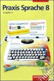 PRAXIS SPRACHE A 8. RSR libro di AA.VV.