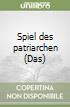 Spiel des patriarchen (Das) libro