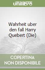 Wahrheit uber den fall Harry Quebert (Die) libro di Dicker Joël