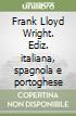 Frank Lloyd Wright. Ediz. italiana, spagnola e portoghese libro