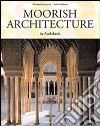 Moorish Architecture in Andalusia. Ediz. inglese libro