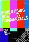 Advertising now. Tv commercials. Ediz. multilingue libro