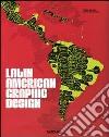 Latin American Graphic Design. Ediz. italiana, spagnola e portoghese libro