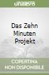 Das Zehn Minuten Projekt libro