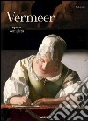 Vermeer. L'opera completa. Ediz. illustrata libro