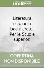 Literatura espanola bachillerato. Per le Scuole superiori libro