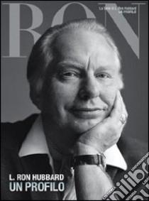 L. Ron Hubbard. Un profilo libro di Hubbard L. Ron
