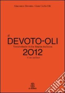 Il Devoto-Oli. Vocabolario della lingua italiana 2012. Con espansione online libro di Devoto Giacomo - Oli Gian Carlo