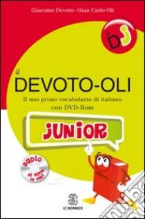 Il Devoto-oli junior. Il mio primo vocabolario di italiano. Con DVD-ROM libro di Devoto Giacomo - Oli Giancarlo