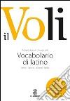 Il Voli. Vocabolario di latino. Latino-italiano, italiano-latino. Con schede grammaticali-Vademecum del latinista. Con espansione online libro