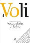 Il Voli. Vocabolario di latino. Latino-italiano, italiano-latino. Con schede grammaticali