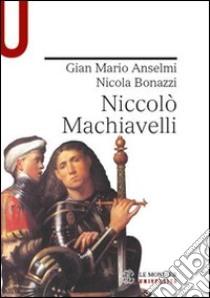 Niccolò Machiavelli libro di Bonazzi Nicola - Anselmi G. Mario