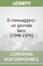 Il messaggero: un giornale laico (1946-1974) libro