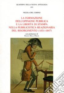 La formazione dell'opinione pubblica e la libertà di stampa nella pubblicistica reazionaria del Risorgimento (1831-1847) libro di Del Corno Nicola