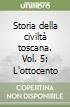 Storia della civiltà toscana. Vol. 5: L'ottocento libro