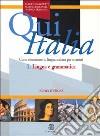 Qui Italia. Corso elementare di lingua italiana per stranieri. Lingua e grammatica libro