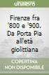 Firenze fra '800 e '900. Da Porta Pia all'età giolittiana libro