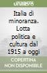 Italia di minoranza. Lotta politica e cultura dal 1915 a oggi libro
