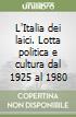 L'Italia dei laici. Lotta politica e cultura dal 1925 al 1980 libro