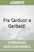Fra Carducci e Garibaldi libro