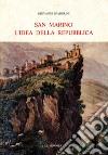 San Marino. L'idea della Repubblica libro