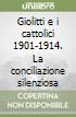 Giolitti e i cattolici 1901-1914. La conciliazione silenziosa libro
