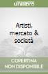 Artisti, mercato & società libro