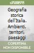 Geografia storica dell'Italia. Ambienti, territori, paesaggi libro