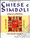 Chiese e simboli. Enciclopedia dei segni, dei simboli, dei rituali religiosi