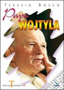 Papa Wojtyla libro di Bosco Teresio