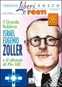 Il grande Rabbino Israel Eugenio Zoller e il silenzio di Pio XII libro di Bosco Teresio